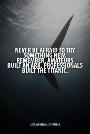 never be afraid to try something new, learn, love, live, life